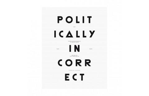 Affiche typographique noir et blanc Moodpaper Politically Incorrect, affiche design graphique, Polit x Les Graphiquants